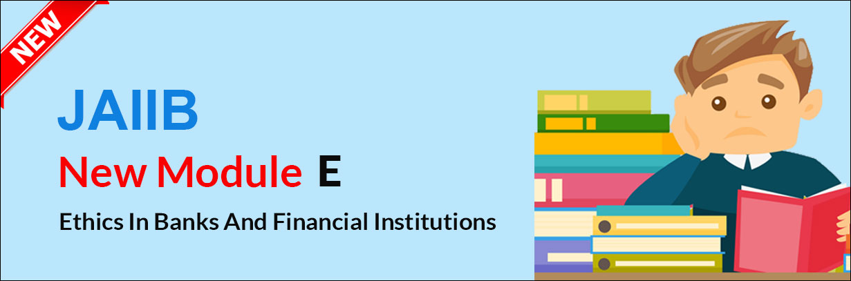 JAIIB - Ethics In Banks And Financial Institutions (Module E)