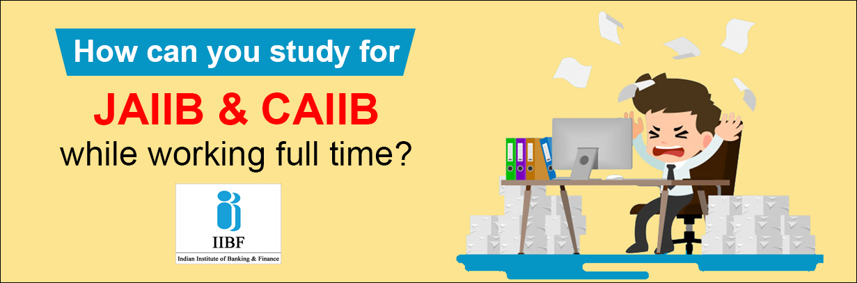How can you study for jaiib & caiib while workiing full time